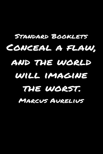 Standard Booklets Conceal A Flaw and The World Will Imagine the Worst Marcus Aurelius: A soft cover blank lined journal with a Marcus Aurelius quote at the top of each journal entry.