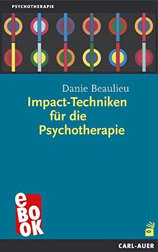 Impact-Techniken für die Psychotherapie (Beratung, Coaching, Supervision)