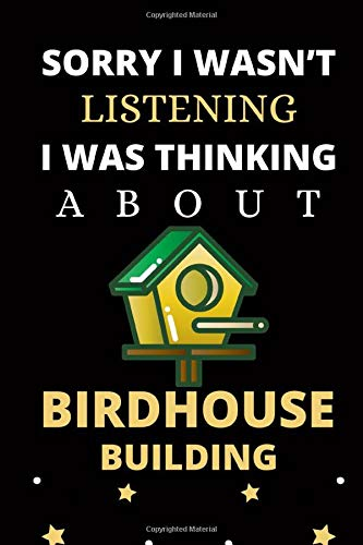 Sorry I wasn't listening I was thinking about Birdhouse building: Blank Lined Birdhouse building Diary Notebook, perfect gift for all Birdhouse building fans and Birdhouse building lovers