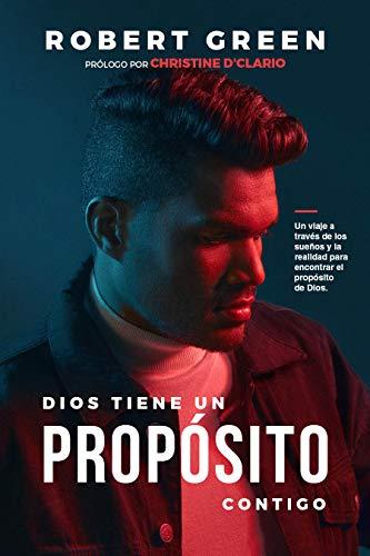 DIOS TIENE UN PROPÓSITO CONTIGO: Un viaje a través de los sueños y la realidad para encontrar el propósito de Dios (Spanish Edition)