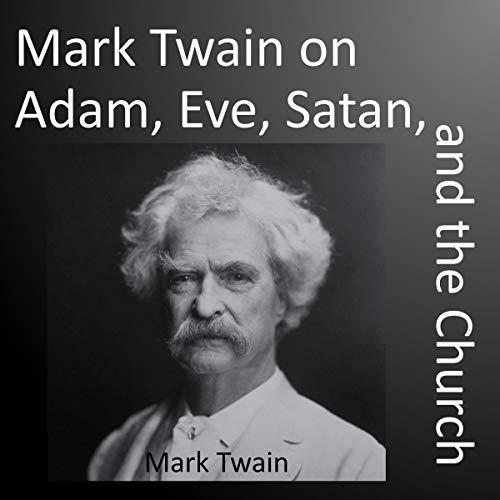 Mark Twain on Adam, Eve, Satan, and the Church cover art