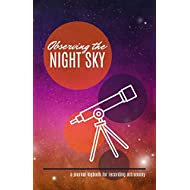 Observing the Night Sky: A Journal Logbook for Recording Astronomy