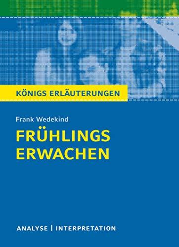 Frühlings Erwachen von Frank Wedekind.: Textanalyse und Interpretation mit ausführlicher Inhaltsangabe und Abituraufgaben mit Lösungen (Königs Erläuterungen und Materialien, Band 406)