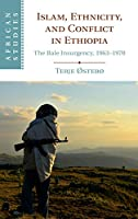 Islam, Ethnicity, and Conflict in Ethiopia: The Bale Insurgency, 1963-1970 (African Studies, Series Number 151)