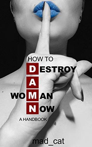 How to Destroy A (Wo)Man Now (DAMN): A Handbook