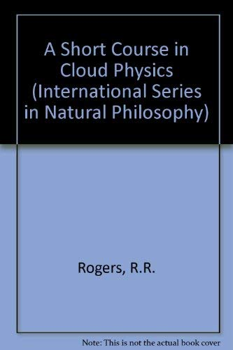 A Short Course in Cloud Physics, Third Edition (International Series on Nuclear Energy)