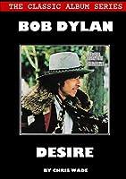 Classic Album Series: Bob Dylan Desire