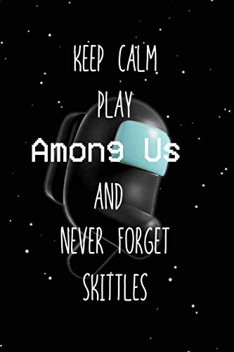 Keep Calm Play Among Us And Never Forget Skittles: Among Us Impostor Notebook Gift Idea Lined pages, 6.9 inches,120 pages, White paper Journal For Skittles