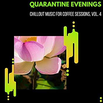 Quarantine Evenings - Chillout Music For Coffee Sessions, Vol. 4