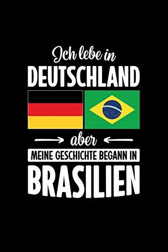 ICH LEBE IN DEUTSCHLAND ABER MEINE GESCHICHTE BEGANN IN BRASILIEN: Notizbuch | DIN A5 | Dot Grid | Für Brasilianerinnen und Brasilianer, die in Deutschland leben | 120 Seiten