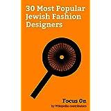 Focus On: 30 Most Popular Jewish Fashion Designers: Monica Lewinsky, Ralph Lauren, Marc Jacobs, Diane von Fürstenberg, Tory Burch, Dov Charney, Zac Posen, ... Gruss, Max Azria, etc. (English Edition)