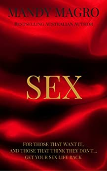 SEX: For those that want it, and those that think they don't...get your sex life back! by [MANDY MAGRO]