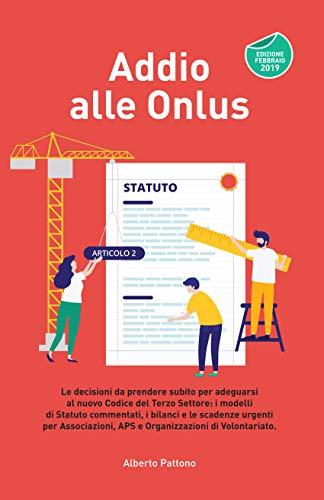 Addio alle Onlus: Le decisioni da prendere subito per adeguarsi al nuovo Codice del Terzo Settore: i modelli  di Statuto commentati, le scadenze urgenti per Associazioni, APS e Organizzazioni di