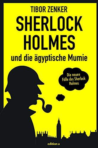 Sherlock Holmes und die ägyptische Mumie (Die neuen Fälle des Sherlock Homes: Von Tibor Zenker)