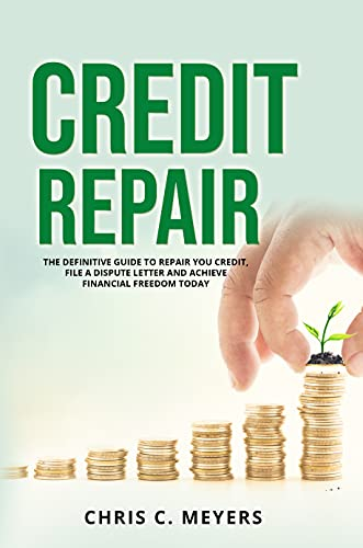 CREDIT REPAIR: THE DEFINITIVE GUIDE TO REPAIR YOU CREDIT, FILE A DISPUTE LETTER AND ACHIEVE FINANCIAL FREEDOM TODAY (English Edition)