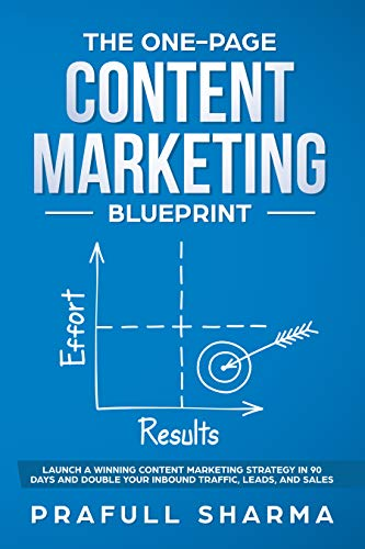 The One-Page Content Marketing Blueprint: Step by Step Guide to Launch a Winning Content Marketing Strategy in 90 Days or Less and Double Your Inbound Traffic, Leads, and Sales (English Edition)