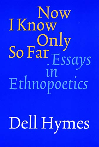 Now I Know Only So Far: Essays in Ethnopoetics