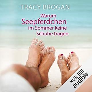 Warum Seepferdchen im Sommer keine Schuhe tragen                   Autor:                                                                                                                                 Tracy Brogan                               Sprecher:                                                                                                                                 Nora Jokhosha                      Spieldauer: 9 Std. und 33 Min.     462 Bewertungen     Gesamt 4,1