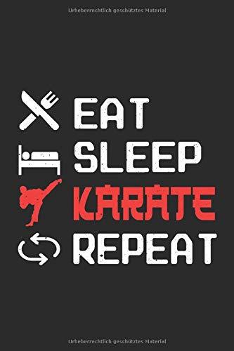 Eat Sleep Karate Repeat: Notizbuch Planer Tagebuch Schreibheft Notizblock - Geschenk für Karate und Kampfsport lieben (15,2x229 cm, A5, 6
