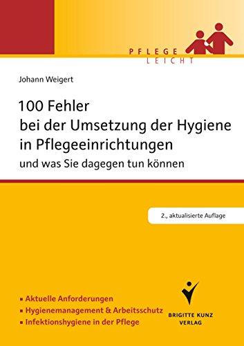 100 Fehler bei der Umsetzung der Hygiene in Pflegeeinrichtungen: und was Sie dagegen tun können. Aktuelle Anforderungen. Hygienemanagement & Arbeitsschutz. ... in der Pflege. (Pflege leicht)