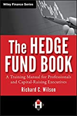 The Hedge Fund Book: A Training Manual for Professionals and Capital-Raising Executives (Wiley Finance Book 705) Kindle Edition