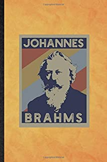 Johannes Brahms: Funny Blank Lined Classical Period Journal Notebook, Graduation Appreciation Gratitude Thank You Souvenir...