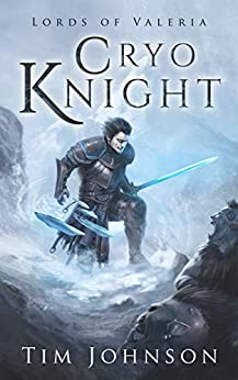 Cryo Knight - A Fantasy LitRPG (Lords of Valeria Book 1) by [Tim Johnson]