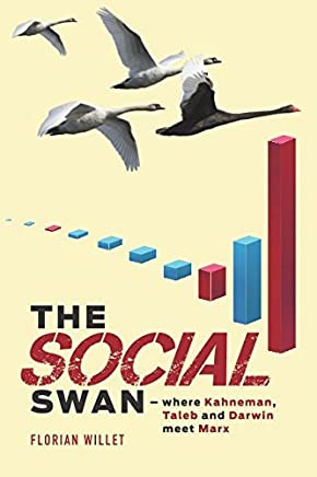The Social Swan: where Kahneman, Taleb and Darwin meet Marx by Dr. Florian Willet(2017-03-16)