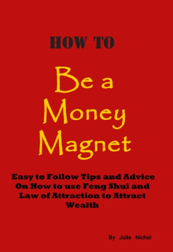 How To Be A Money Magnet Easy To Follow Feng Shui And Law Of Attraction Tips And Advice To Attract Wealth Kindle Edition By Nichol Julie Religion Spirituality Kindle Ebooks