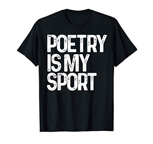 Poetry Is My Sport Shirt Poem Lover Poet Birthday Gift Camiseta