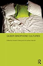 Queer Sinophone Cultures (Routledge Contemporary China Series Book 107)