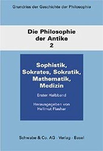 Grundriß der Geschichte der Philosophie, Die Philosophie der Antike. Bd.2/1. Sophistik, Sokrates, Sokratik, Mathematik, Medizin