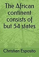 The African continent consists of but 54 states