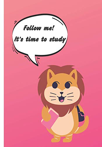 Follow me! It's time to study: College ruled notebook. Beautiful inspiring cover(cute lion cub). For kids, girls, boys, school, homeworks... Wide ruled paper/120pages. Composition notebook for writing