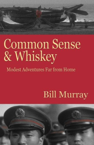 Common Sense and Whiskey: Travel Adventures Far from Home