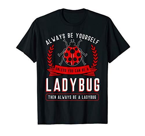 Always Be Yourself Ladybug Coccinellidae Entomologist Gift T-Shirt