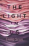 The Light in Us: Roman (Light-in-us-Reihe, Band 1) - Emma Scott