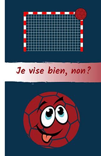 Je vise bien, non?: Carnet de notes pour les amoureux du handball. Petit format pour l'emporter partout