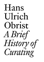 A Brief History of Curating (Documents)