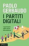 I partiti digitali. L'organizzazione politica nell'era delle piattaforme