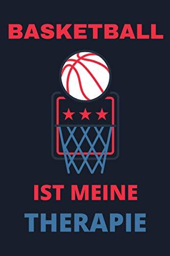 Basketball ist meine Therapie: Basketball Notizheft | Geschenkidee für Basketballspieler, Basketball Spieler, Basketball Vereine und Mannschaften | A5 Liniertes Notizbuch 120 Seiten