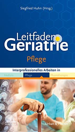 Leitfaden Geriatrie Pflege: Interprofessionelles Arbeiten in Medizin Pflege Physiotherapie (Klinikleitfaden)