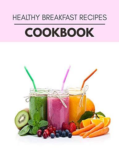 Healthy Breakfast Recipes Cookbook: Reset Your Metabolism...