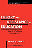 Theory and Resistance in Education: Towards a Pedagogy for the Opposition (Critical Studies in Education and Culture Series)