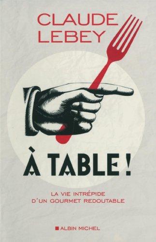 A table !: La vie intrépide d