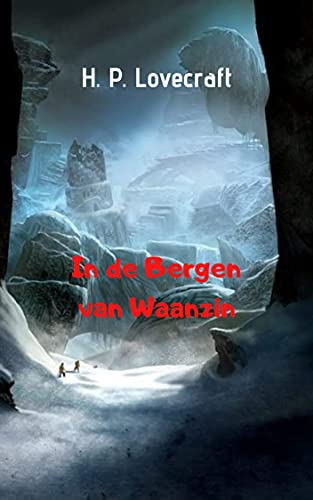In de Bergen van Waanzin: Grote mysterie en horrorroman, adembenemende avonturen, de fantastische en verbluffende ontdekking in de bergen. (Dutch Edition)