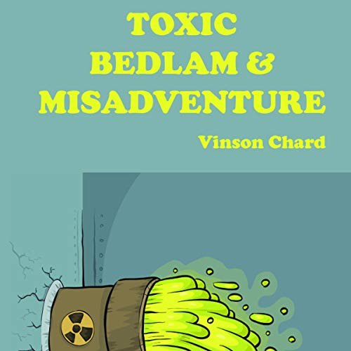 Toxic Bedlam & Misadventure                   By:                                                                                                                                 Vinson Chard                               Narrated by:                                                                                                                                 Charles Robert Fox                      Length: 8 hrs and 15 mins     Not rated yet     Overall 0.0