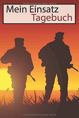 Mein Einsatz Soldaten Tagebuch: Einsatztagebuch für Kameraden zum festhalten von Erlebnissen im Auslandseinsatz - Notizbuch, Notebook, Tagebuch