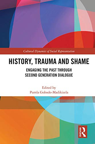 History, Trauma and Shame: Engaging the Past through Second Generation Dialogue (Cultural Dynamics o