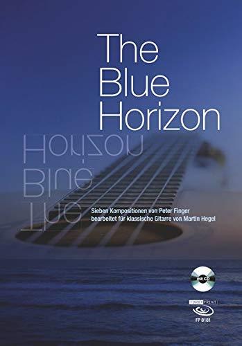 The Blue Horizon: Sieben Kompositionen von Peter Finger bearbeitet für klassische Gitarre von Martin Hegel - nur Noten